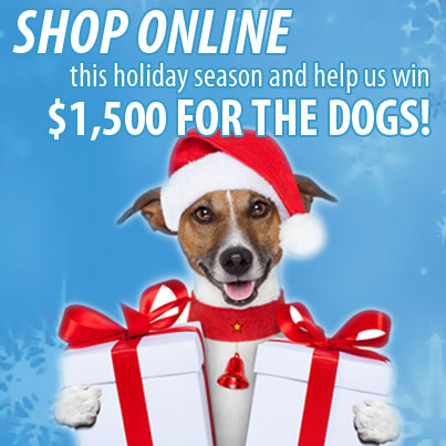 Shop online this holiday season and help us win $1,500 for the dogs!